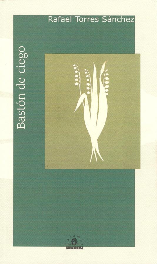 Rafael Torres Sánchez,Bastón de ciego 2007, 80 p, 23 cm ISBN: 968-9045-22-9, 970-802-059-1