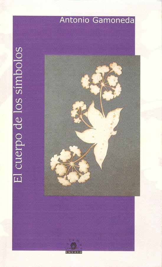 Antonio Gamoneda,El cuerpo de los símbolos 2007, 174 p, 23 cm ISBN: 968-9045-17-2, 970-802-057-5