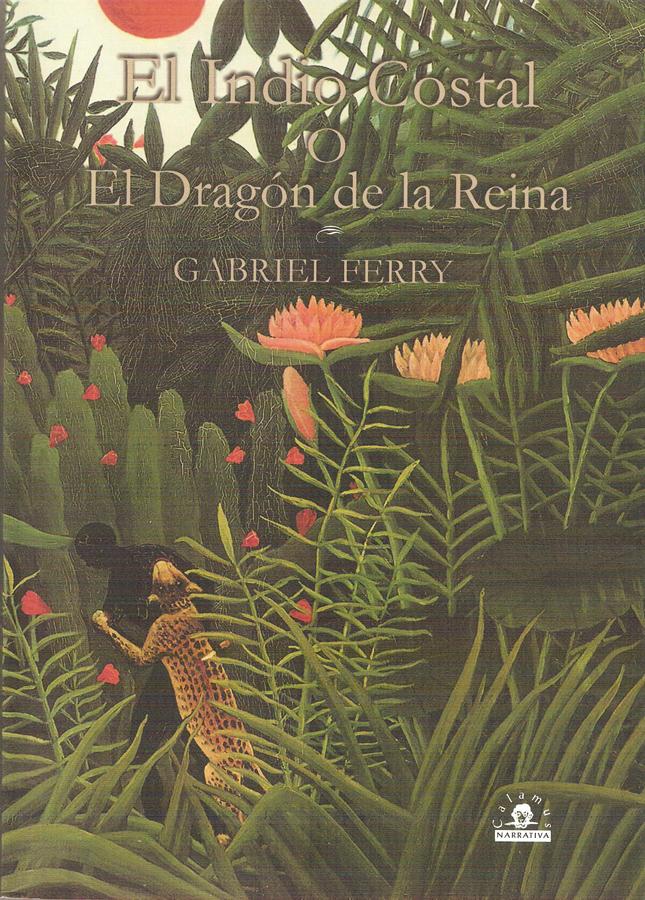 Gabriel Ferry, El Indio Costal, o, el dragón de la reina : escenas de la guerra de Independencia de México 2006, 357 p, 23 cm ISBN: 968-9045-08-3, 970-802-011-7