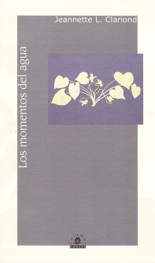 Jeannette L. Clariond,Los momentos del agua 2007, 56 p, 23 cm ISBN: 968-9045-28-8, 978-970-802-093-0