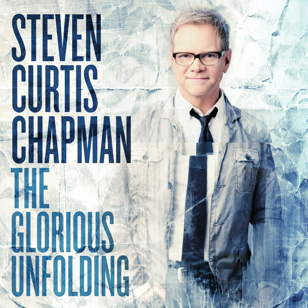 The Glorious Unfolding | Steven Curtis Chapman