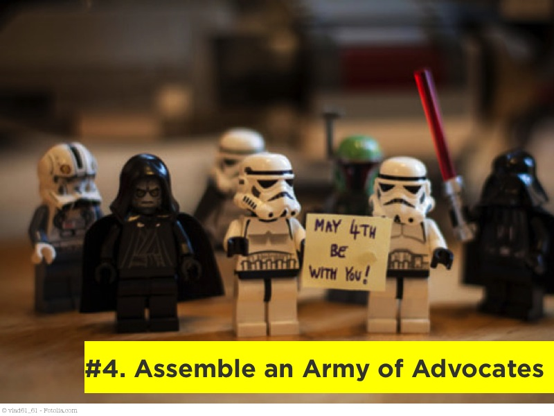 Assemble an army of advocates.