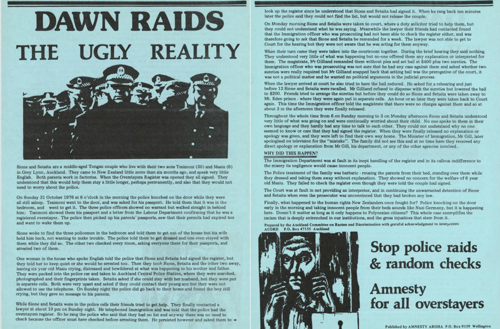 This pamphlet was prepared by ACORD (the Auckland Committee on Racism and Discrimination) and published by Amnesty Aroha. It tells the story of a dawn raid on a family of Tongans for allegedly overstaying in New Zealand in 1976. The raids in part reflected a scapegoating of Pacific people as the New Zealand economy deteriorated in the mid-1970s.