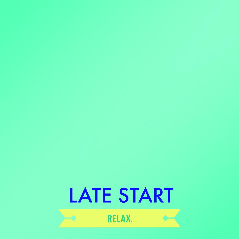 NEW LATE START.jpg