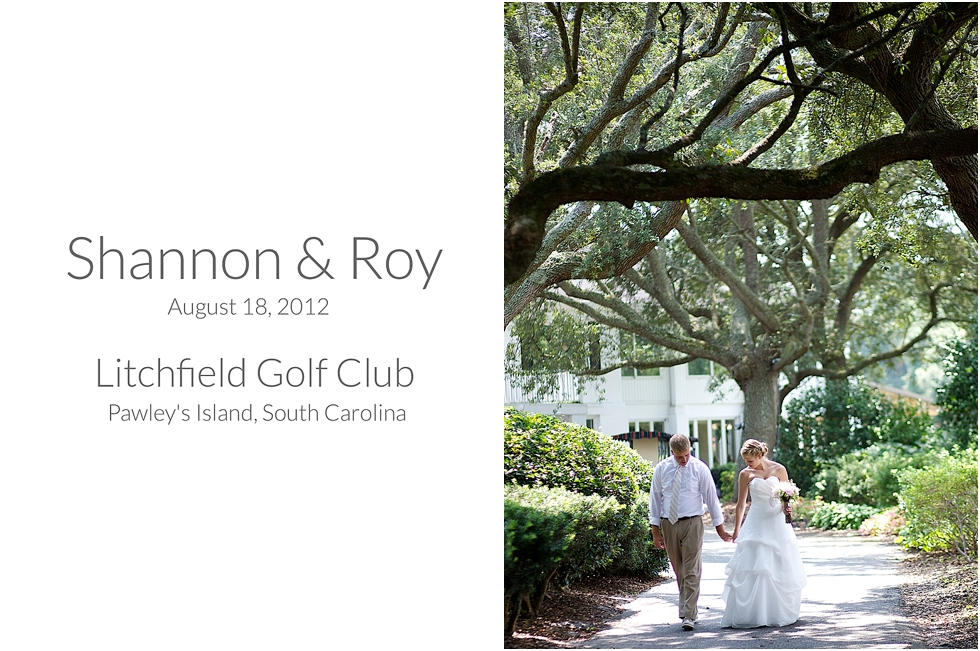 Shannon and Roy: Litchfield Golf Club, Pawley's Island, South Carolina Wedding Photographer