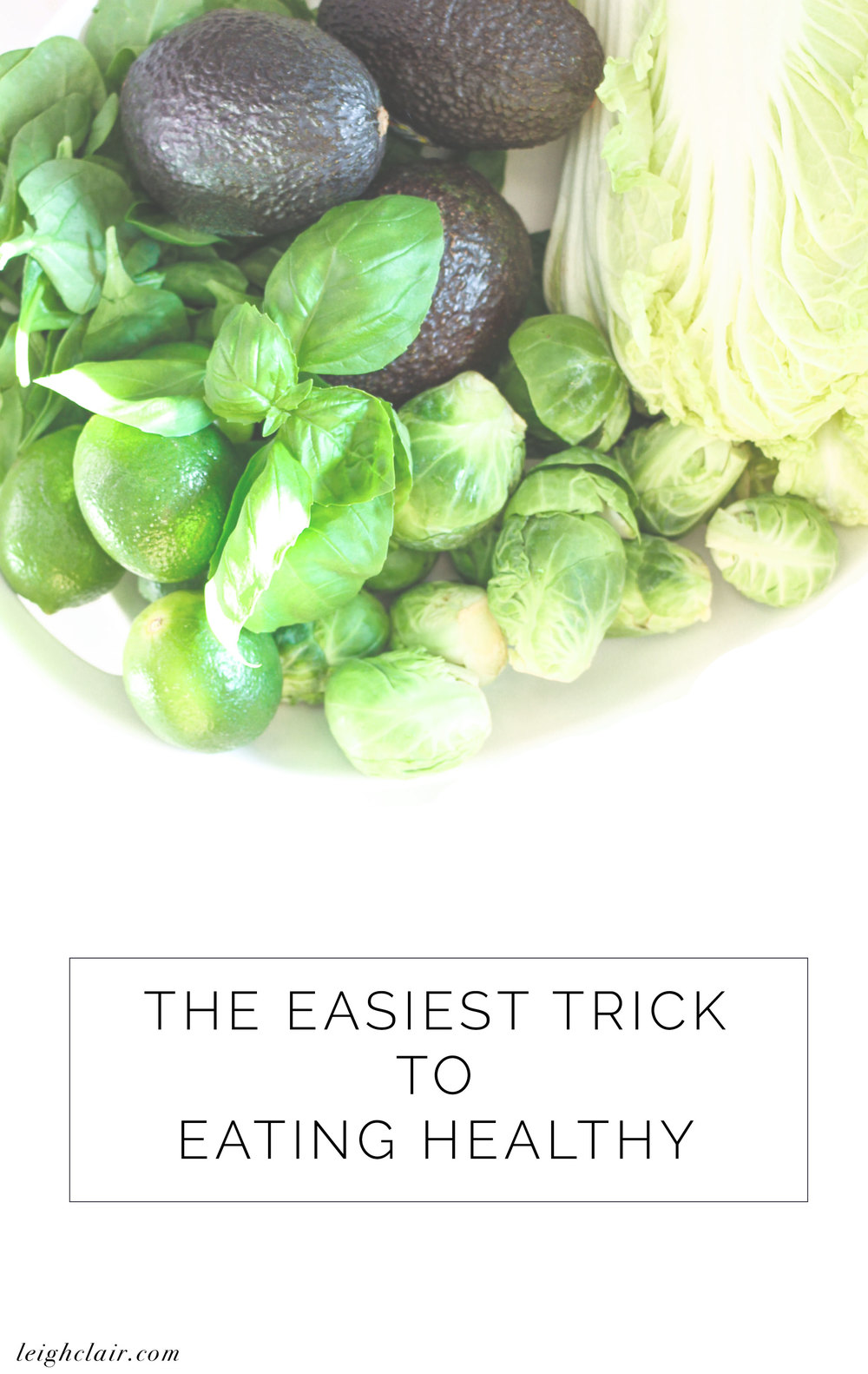 The Easiest Trick to Eating Healthy - Leigh Clair