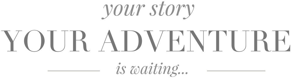 Your story, your adventure is waiting.