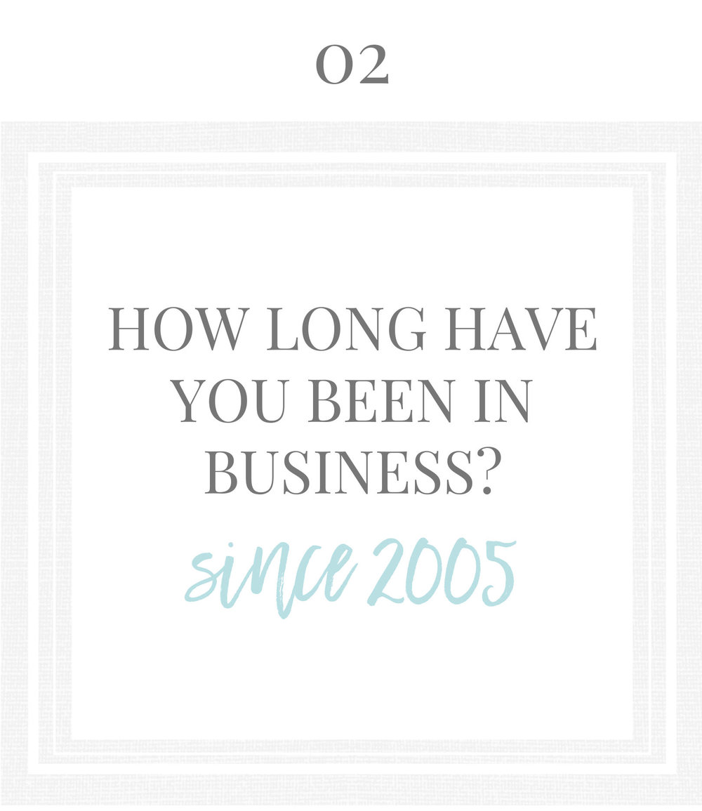 How long have you been in business? Since 2005