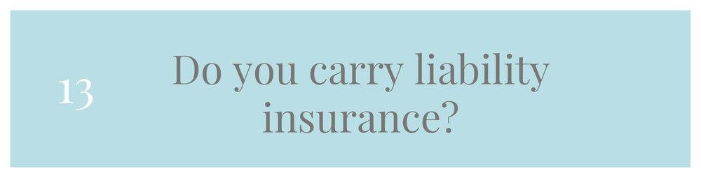 Do you carry liability insurance?