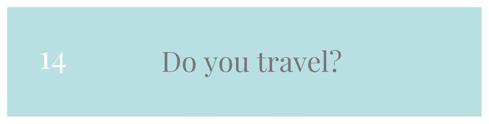 Do you travel?