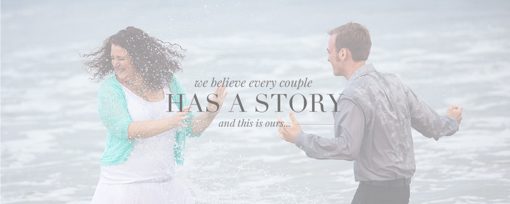 We believe every couple has a story and this is ours.