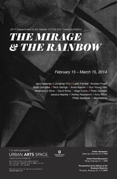 MFA Thesis Exhibition  The Mirage & The Rainbow,  Urban Arts Space, Columbus, Ohio February 15-March 15, 2014