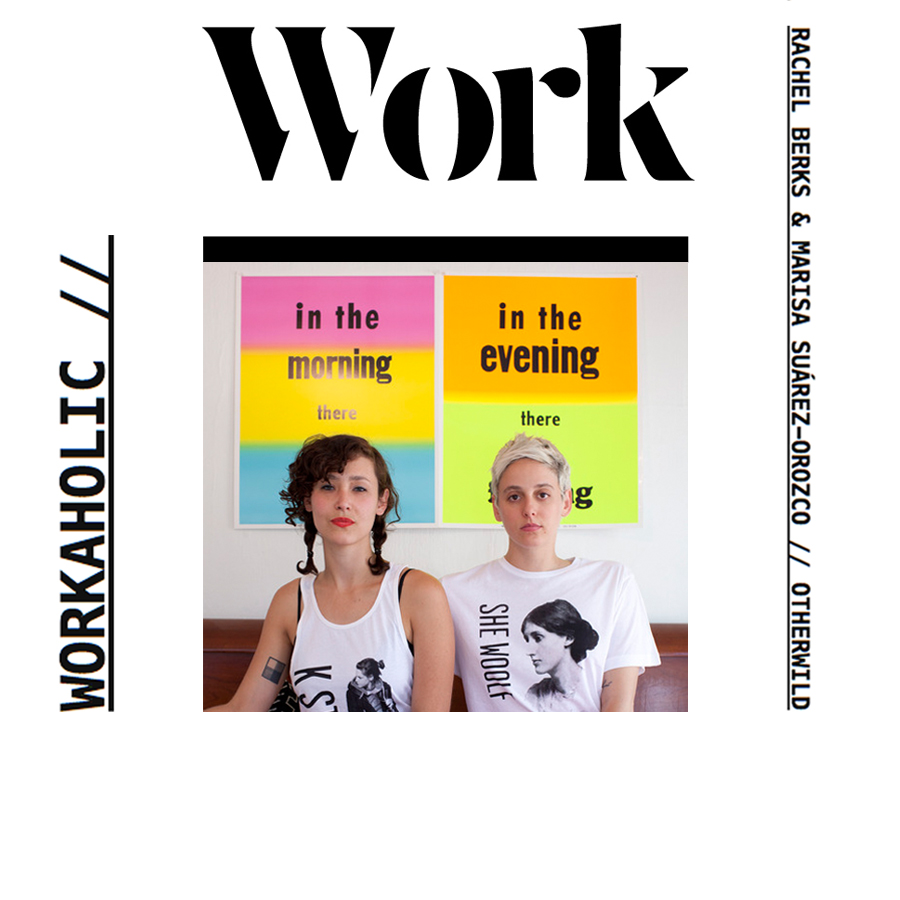 THE WORK MAGAZINE Workaholic: Marisa Suárez-Orozco & Rachel Berks
