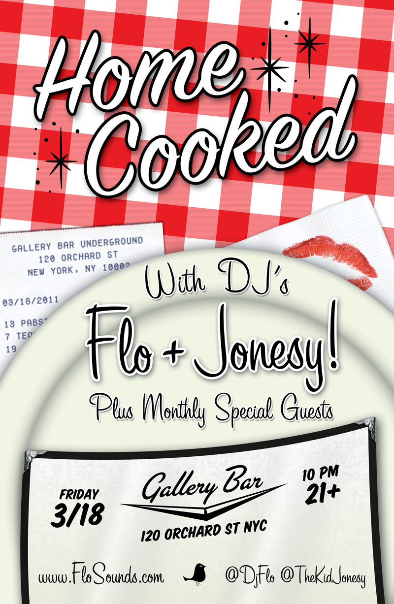 Our 1st Monthly Party in New York City    Special DJ Guest: Philadelphia's  TOO DOPE      Friday, MARCH 18TH     Two Master Music Chefs, FLO & JONESY!, are serving a Home Cooked monthly party for all friends and family.  The Recipe Includes:  *Certified organic vibes *Hot n' juicy dancing *Lots of friends *Mad love, no bullsh*t