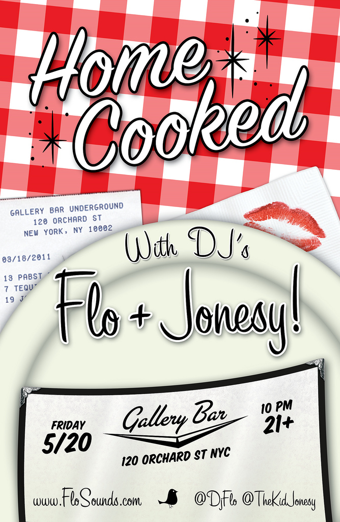 "FRIDAY, MAY 20th 2011  FLO & Jonesy! Present: ""HOME COOKED""   10pm - 3am @ Gallery Bar (Underground) 120 Orchard Street, New York City (btw. Delancey & Rivington) Subway: F, V to 2nd Ave 