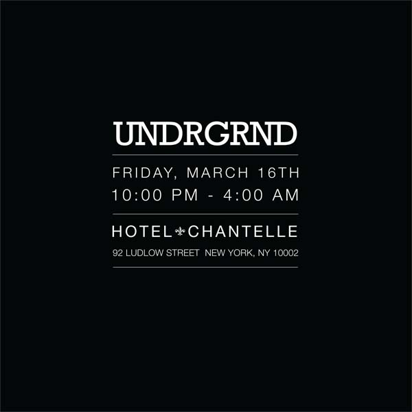 This Friday 3.16 is the UNDRGRND Party @ Hotel Chantelle. Party starts at 10pm in the basement.