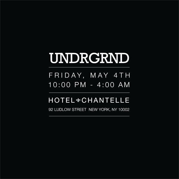 UNDRGRND x Hotel Chantelle x JONESY!   [Basement Party]   Facebook Invite  Friday, May 4th  92 LUDLOW ST  NEW YORK