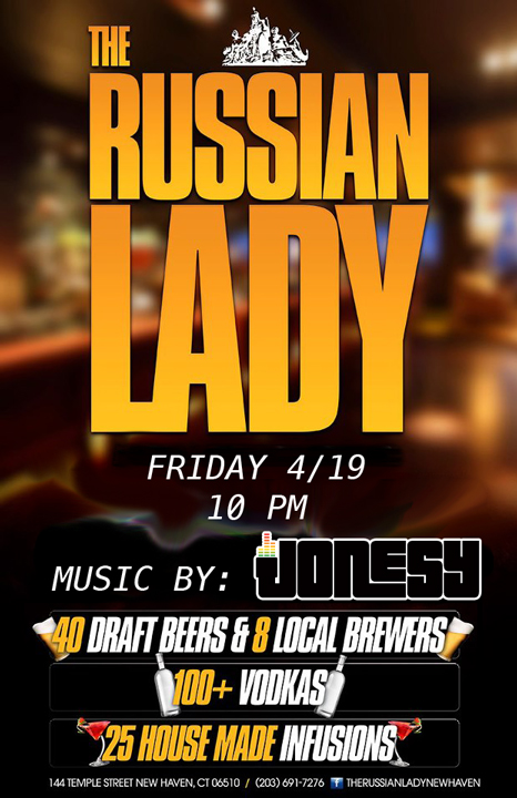 FRIDAY 4-19 WE BRING THE PARTY TO   RUSSIAN LADY   NEW HAVEN, CT IN THE CLUB ROOM.  MUSIC STARTS AT 10.