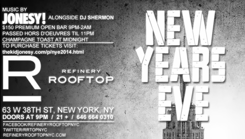 $150 Premium Open Bar 9pm – 2am Passed Hors D'oeuvres Champagne Toast at Midnight   To Purchase Tickets Visit: thekidjonesy.com/p/nye2014.html Facebook Invite Music by: JONESY & DJ Shermon Hosted by: Ed Cobb & In Good Company H.G.  New Years Eve join us at the Refinery Rooftop Bar at 9pm. Dress to impress. Come early and be prepared to get busy with music by JONESY. Enjoy the best rooftop view of the Empire State Building, with the very best people!  -Limited number of tickets available so purchase early -Short drink lines -Less than 6 blocks from GCT or Penn Station -Trains run all night/morning