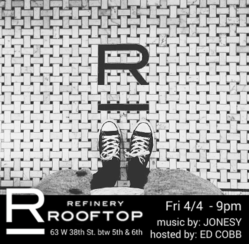 REFINERYROOFTOPNYC.COM NO COVER Join us Friday, April 4th @ the Refinery Hotel Rooftop Bar. Doors open at 9pm. Dress to Impress. Music by JONESY. Hosted by ED COBB.