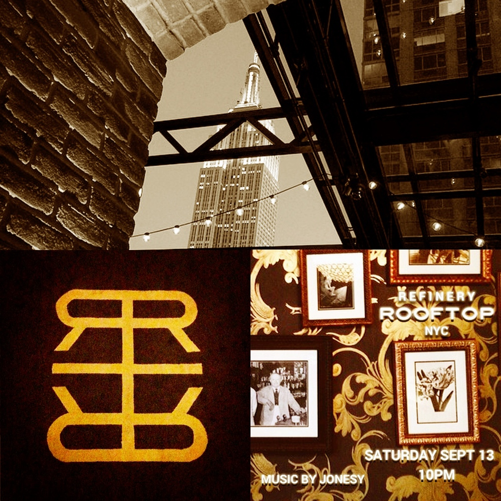 REFINERYROOFTOPNYC.COM NO COVER Join us Saturday, Sept. 13th @ the Refinery Hotel Rooftop Bar. Doors open at 10pm. Dress to Impress. Music by JONESY.