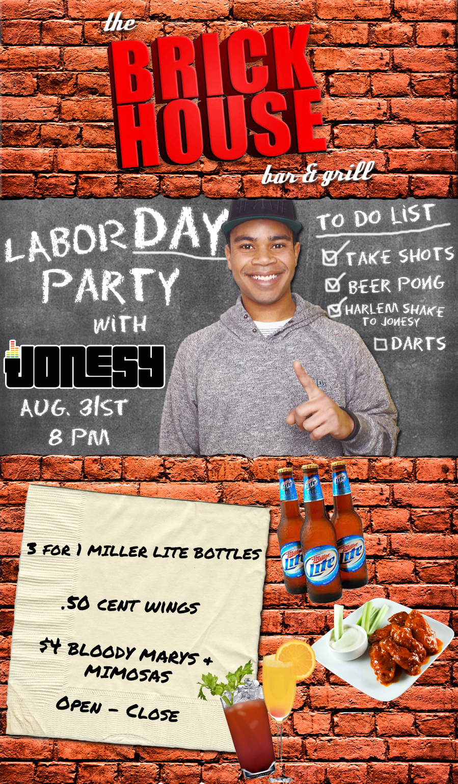 LABOR DAY: Sunday Aug.  31st - we bring the party to THE BRICKHOUSE BAR & GRILL @ 8PM.  3 For 1 Miller Lite Bottles, .50 cent wings & $4 Bloody Marys + Mimosas.  Open - Close.  Stamford, meet me there!