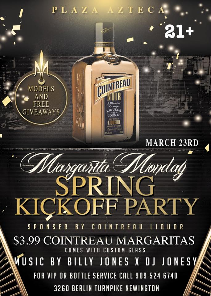 Monday, March 23rd join us at Plaza Azteca in Newington, CT for the Spring Kickoff Party/Margarita Monday, sponsored by Cointreau Liquor.  Music by JONESY & Billy Jones starts at 9 pm.  $4 Cointreau Margaritas + $130 Grey Goose VIP, all night long! Shout to Al_B_Ent.