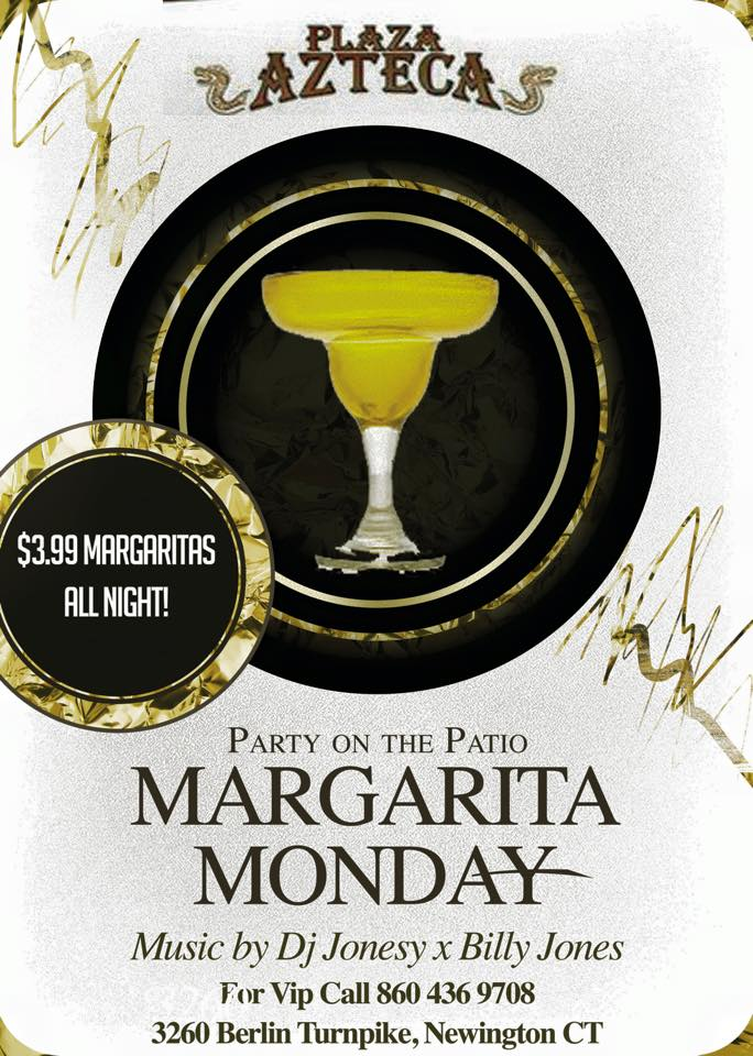Monday, April 27th join us at Plaza Azteca in Newington, CT for Margarita Monday with music by JONESY & Billy Jones.  Music starts at 9 pm.  $4 Margaritas + $130 Grey Goose VIP, all night long! Shout to Al_B_Ent.   **THE PATIO IS NOW OPEN FOR SPRING!!**