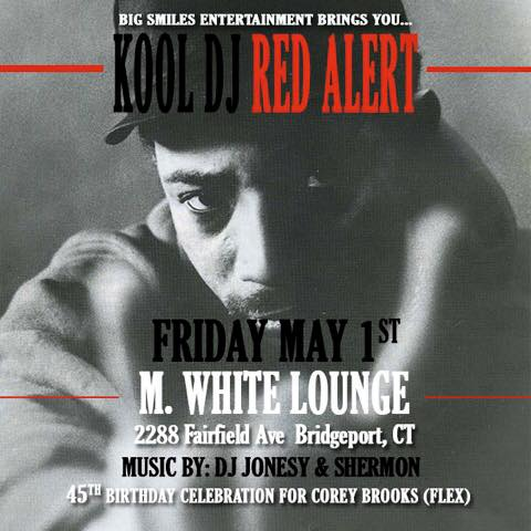 Friday May 1st, we bring the party to   M White Lounge   in Bridgeport for Classic Friday' featuring the Legendary  Kool DJ Red Alert .  Opening Sets by JONESY &   DJ Shermon  .  Presented by  Big Smiles Entertainment , shout to Reggie.    Doors Open at 9pm.  $20 before 11pm.  $25 after 11pm.  Dress to Impress.