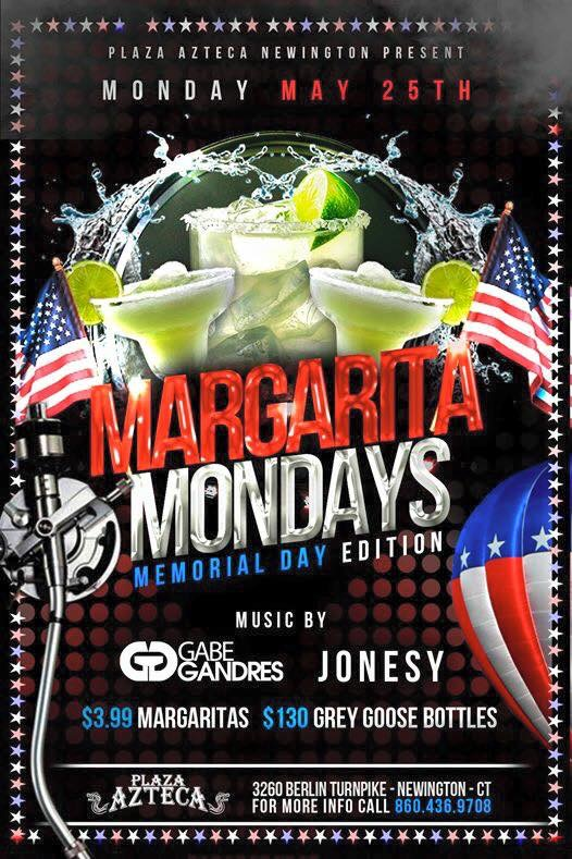 *Memorial Day* Monday, May 25th join us at Plaza Azteca in Newington, CT for Margarita Monday with music by JONESY &  Gabe Gandres   .  Music starts at 9 pm.  $4 Margaritas all night long! Shout to  Al_B_Ent .