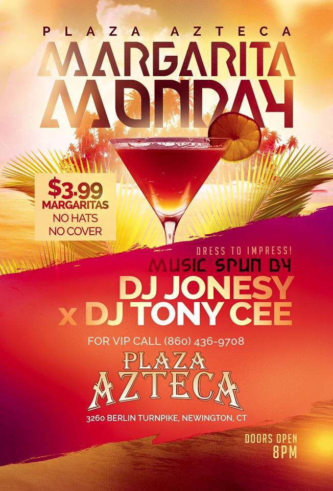 Monday, June 1st join us at Plaza Azteca in Newington, CT for Margarita Monday with music by JONESY & DJ Tony Cee.  Music starts at 9 pm.  $4 Margaritas all night long! Shout to Al_B_Ent.