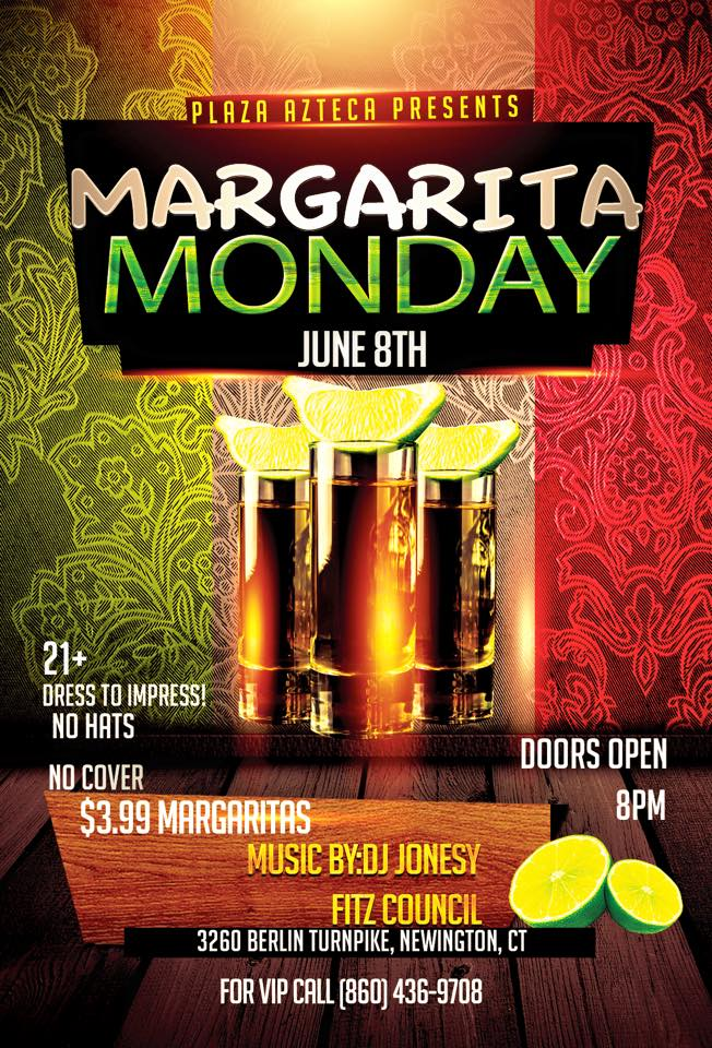 Monday, June 8th join us at Plaza Azteca in Newington, CT for Margarita Monday with music by JONESY & DJ Fitz Council.  Music starts at 9 pm.  $4 Margaritas all night long! Shout to Al_B_Ent.