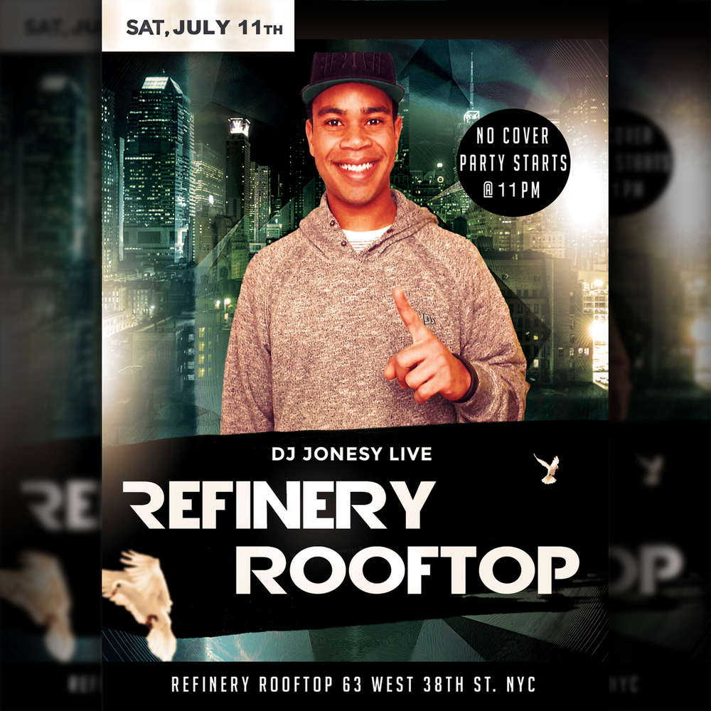 REFINERY ROOFTOP NYC Saturday, July 11th - 11 PM MUSIC BY JONESY