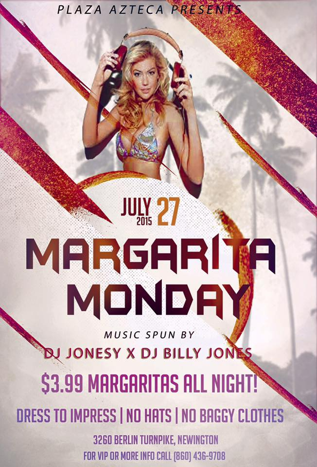 Monday, July 27th join us at Plaza Azteca in Newington, CT for Margarita Monday with music by JONESY &  Billy Jones   .  Music starts at 9 pm.  $4 Margaritas all night long! Shout to  Al_B_Ent .