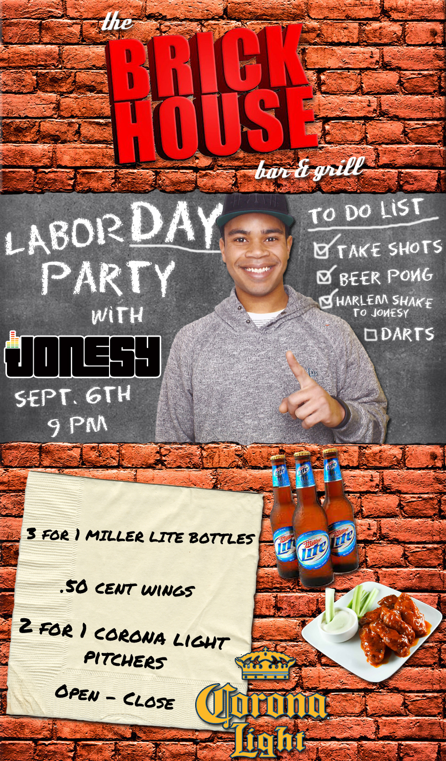 LABOR DAY SUNDAY, Sept.  6th we bring the party to THE BRICKHOUSE BAR & GRILL @ 9PM.  3 For 1 Miller Lite Bottles, .50 cent wings & 2 For 1 Corona Light Pitchers, open - close.  Stamford, meet me there!