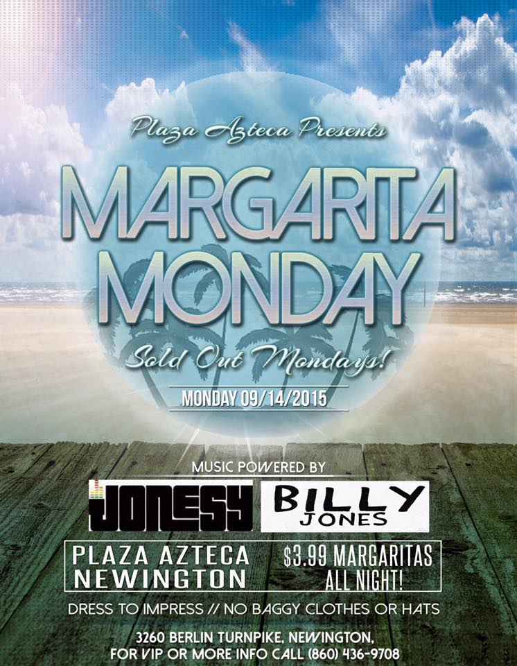 Monday, September 14th join us at Plaza Azteca in Newington, CT for Margarita Monday with music by JONESY &  Billy Jones   .  Music starts at 9 pm.  $4 Margaritas all night long! Shout to  Albdoesitall .