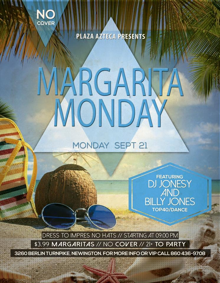 Monday, September 21st join us at Plaza Azteca in Newington, CT for Margarita Monday with music by JONESY &  Billy Jones   .  Music starts at 9 pm.  Monday Night Football on every TV.  $4 Margaritas all night long! Shout to  Albdoesitall .