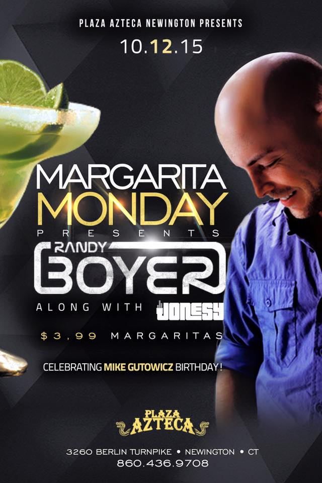 Monday, October 12th join us at Plaza Azteca in Newington, CT for Margarita Monday with music by JONESY & Randy Boyer.  Music starts at 9 pm.  $4 Margaritas all night long! Shout to Albdoesitall.