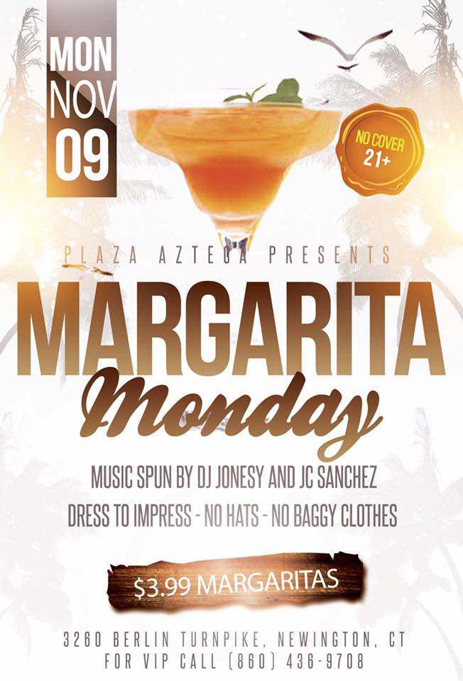 Monday, November 9th join us at Plaza Azteca in Newington, CT for Margarita Monday with music by JONESY & JC Sanchez.  Music starts at 9 pm.  $4 Margaritas all night long!