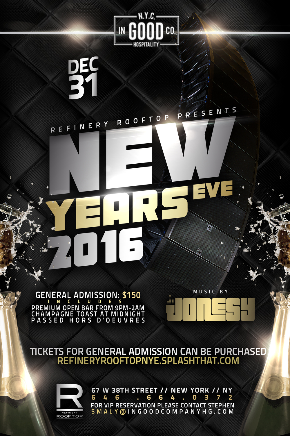 Tickets for General Admission can be purchased @ http://refineryrooftopnye.splashthat.com General Admission is $150 which includes:   Premium Open Bar from 9pm-2am Champagne Toast at Midnight Passed hors d'oeuvres Music and Entertainment for the Evening   VIP Table Service Tickets for VIP Admission must be done via email.  Contact Stephen at smaly@ingoodcompanyhg.com $250 per person (2 person minimum - 8 person maximum per table) Private VIP table for the duration of the evening including bottle and cocktail service for the evening. Bottle service 2-3 people = 1 bottle Greygoose, 1 bottle Vueve Clicquot Champagne Bottle service 4-5 people = 1 bottles Greygoose, 2 bottle Vueve Clicquot Champagne Bottle service 6-8 people = 2 bottles Greygoose, 2 bottles Vueve Cliquot Champagne