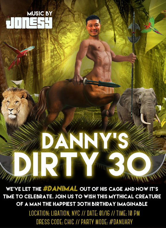 SATURDAY, JAN. 16th join us at Libation in LES for Danny's Dirty 30!  Happy Birthday to my best friend & college roommate!  #Danimal will be let out his cage and I suggest you be there to witness it.  Dress to impress.  Doors open at 10pm.
