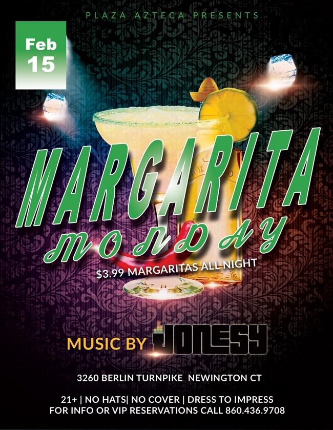 Monday, February 15th join us at Plaza Azteca in Newington, CT for Margarita Monday with music by JONESY.  Music starts at 9 pm.  $4 Margaritas all night long!