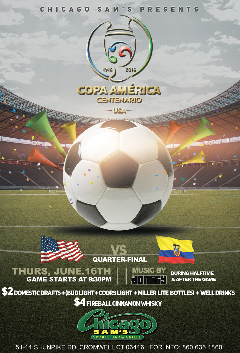 Thursday, June 16th join us at Chicago Sam's in Cromwell, CT for the Copa Americana Quarter-Final Match between Usa & Ecuador.  Come cheer on the Red, White & Blue with the best drink specials, big screens & staff in town!  Music by JONESY during halftime and after the game.  Hope to see everyone there!
