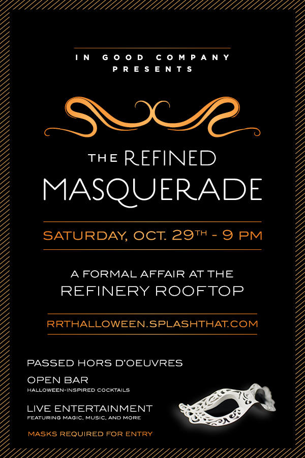 SATURDAY, OCTOBER 29TH JOIN US AT REFINERY ROOFTOP FOR A MASQUERADE BALL FOR THE AGES WITH MUSIC BY YOURS TRULY!  GET YOUR TICKETS TODAY AT RRTHALLOWEEN.SPLASHTHAT.COM,  INCLUDES: PASSED HORS D'OEUVRES, OPEN BAR & LIVE ENTERTAINMENT!  MASKS ARE REQUIRED FOR ENTRY & MUSIC BEGINS AT 9PM.  HOPE TO SEE EVERYONE THERE!