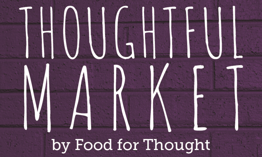 """The Thoughtful Market"""" launching #419 Day! � Food for Thought"""