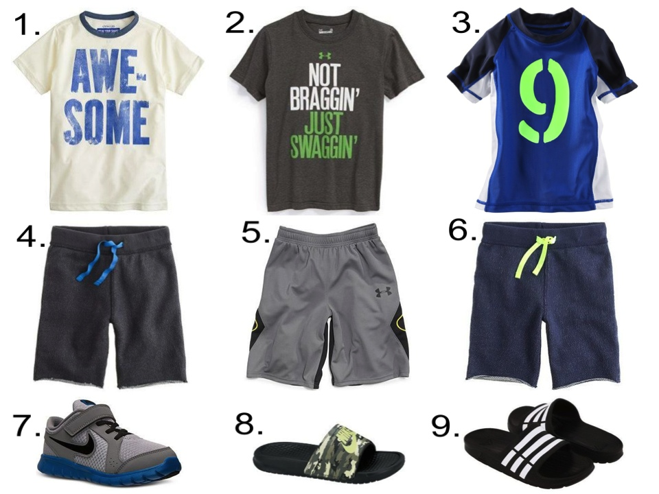 Heatgear T-shirts, Shorts, & Sneakers or Slides... 1. J.Crew BOYS' SHORT-SLEEVE AWESOME RASH GUARD ($39.50)   2. Under Armour 'Not Braggin' HeatGear® T-Shirt (Little Boys) ($17.99) from Nordstrom   3. OshKosh B'gosh COLORBLOCK RASHGUARD (Baby Boy) ($18.00) and (Boy $19.20)   4. J.Crew Boys' Cooper sweatshort in rugged terry ($29.50)   5. Under Armour Boys' Alter Ego Shorts ($34.98) from Macy's   6. J.Crew Boys' Cooper sweatshort in rugged terry ($29.50)   7. Nike Boys' Preschool Flex Experience Running Sneakers from Finish Line  ($49.99) and (Toddler Boys' $39.99) and (Boys' $59.99) from Macy's   8. NIKE BENASSI JUST DO IT PRINT BOYS' SLIDE ($26.00)   9. Adidas Kids Duramo Slide (Toddler/Little Kid/Big Kid) ($18.00) from Zappos
