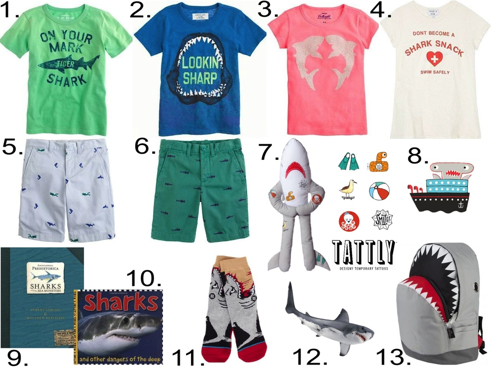 On the Land...   1.  J.Crew    TIGER SHARK TEE    2.  J.Crew    GLOW-IN-THE-DARK SURF SHARK TEE   3.  J.Crew    NEON SEQUIN SHARKS TEE   4.   WILDFOX Shark snack t-shirt   5.  J.Crew    STANTON SHORT IN EMBROIDERED SHARK DIVER   6.  J.Crew    EMBROIDERED STANTON SHORT IN SHARKS    7.   North American Bear Co. Shark Cutie Tattoo tie   8.  Tattly Temporary Tattoos    HAMMERHEAD SHIP   9.   Encyclopedia Prehistorica: Sharks and Other Sea Monsters   10.   Big Ideas for Little People: Sharks   11.   Stance Shark Attack Socks   12.   Schleich Great White Shark    13.  Discovery Channel Store    Shark Backpack