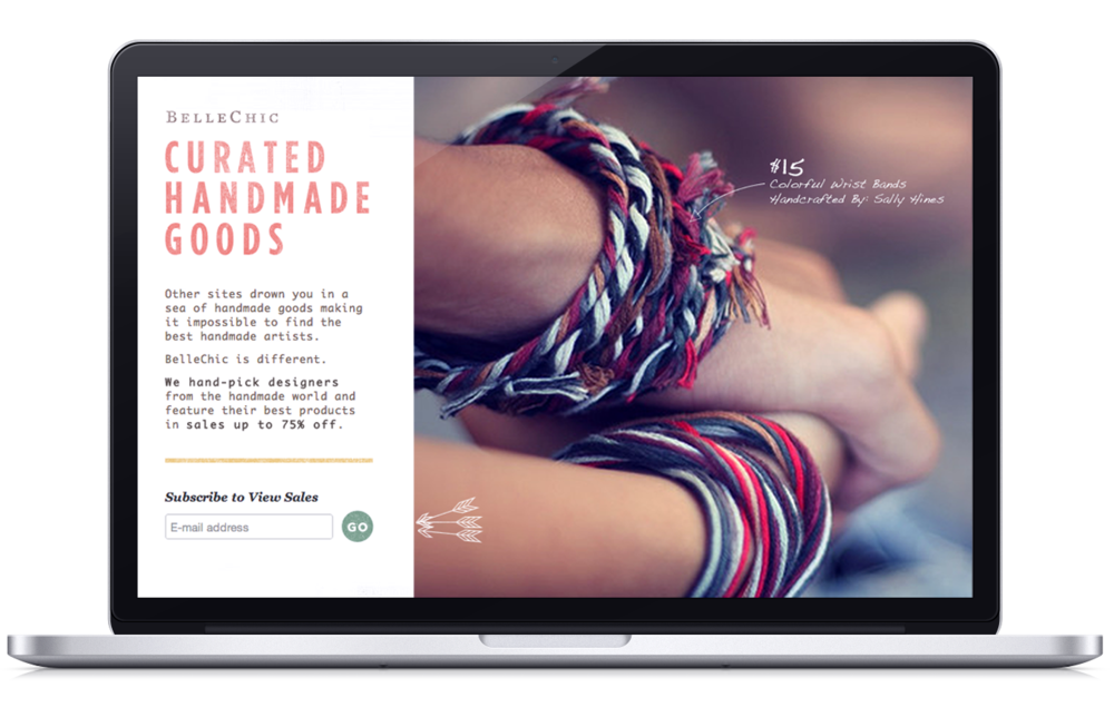 Landing page 'gate'. At BelleChic, I helped define the approach, business strategy, and branding. Built out designs using using Haml/SASS/Rails. The strategy was to create a private membership to curated handmade deals (partnerships with Etsy sellers and 'boutique' vendors).