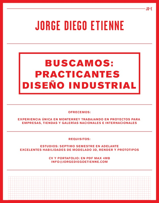 We are looking for industrial design interns for our new studio in Monterrey.   Please send your CV and Portfolio to  info@jorgediegoetienne.com