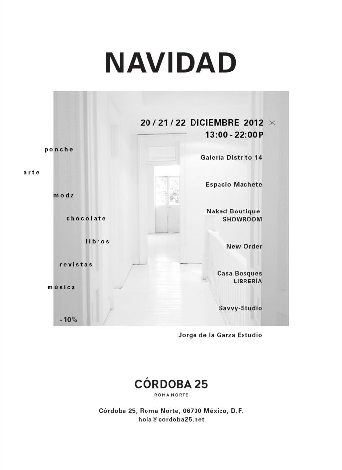 Christmas at Cordoba 25 A new destination at Mexico City's Roma Neighborhood, Cordoba 25 where our friends of Savvy recently opened their DF studio will have a Christmas event next weekend. Please visit Cordoba 25 and enjoy what the galleries and shops of the place have prepared for you. Casa Bosques' book and magazine shop will have great reads, awesome chocolates and our brand new Second Object in store, all perfect gifts for your loved ones! December 21-23 from 1:00 pm to 10:00 pm Cordoba 25, Colonia Roma, Mexico DF   Visit Cordoba 25's site.